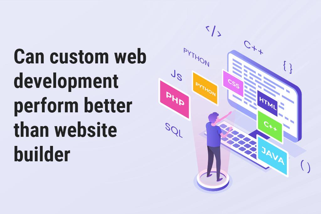 Can Custom Web Development Perform Better than Website Builder?