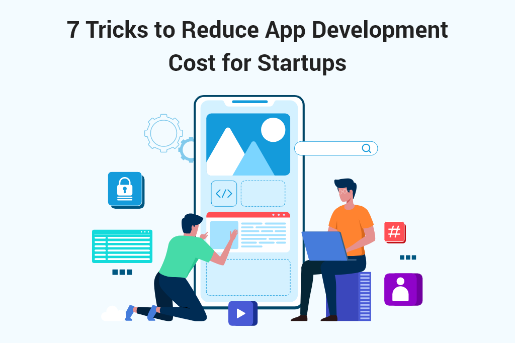 7 Tricks to Reduce App Development Costs for Startups
